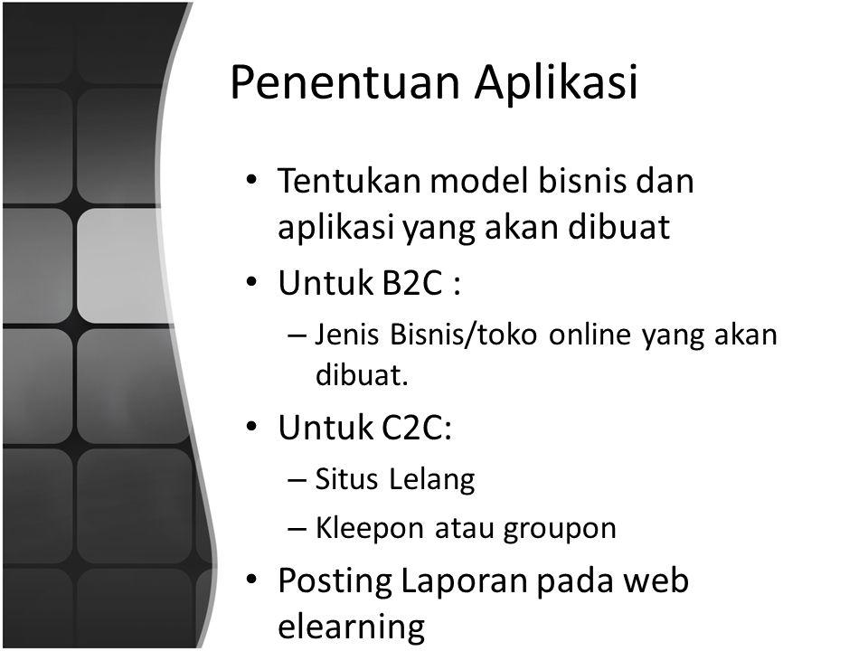 Penentuan Aplikasi Tentukan model bisnis dan aplikasi yang akan dibuat