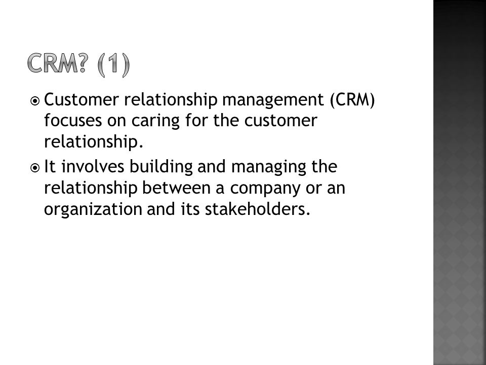 CRM (1) Customer relationship management (CRM) focuses on caring for the customer relationship.