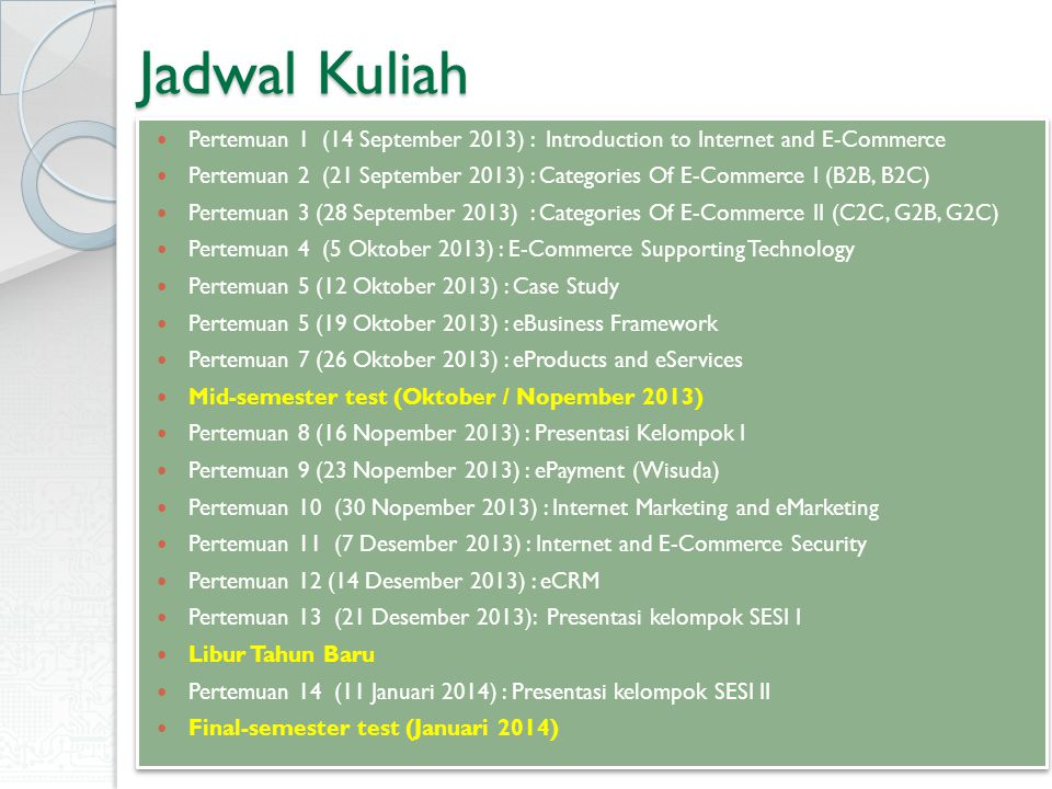 Jadwal Kuliah Pertemuan 1 (14 September 2013) : Introduction to Internet and E-Commerce.
