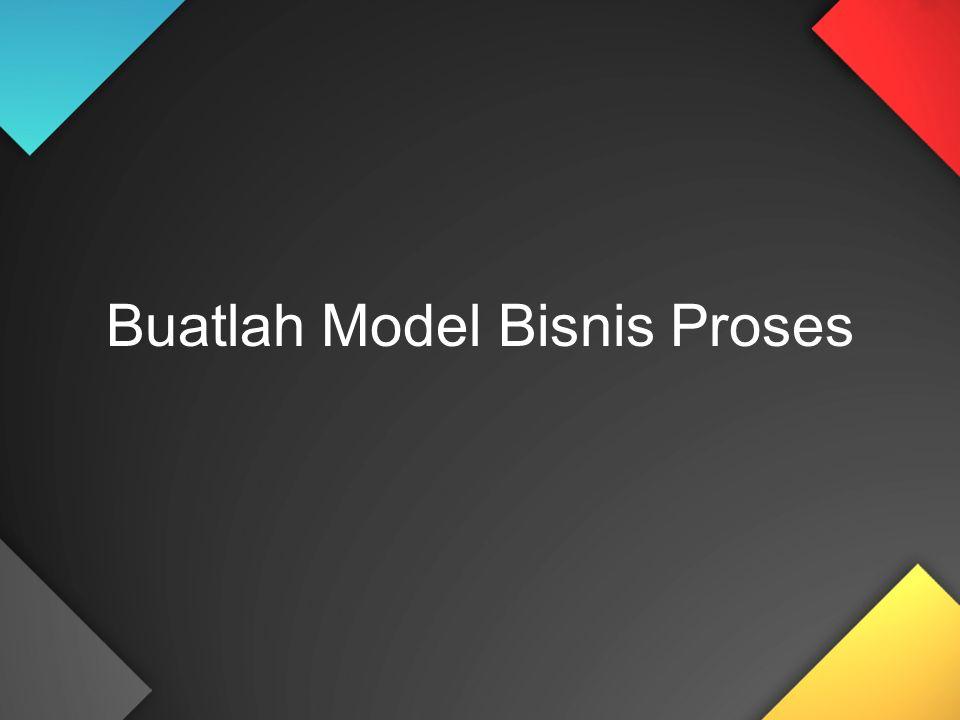 Buatlah Model Bisnis Proses