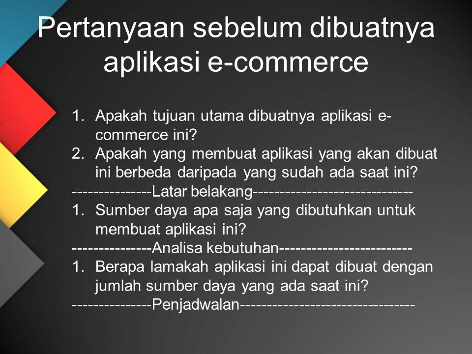 Pertanyaan sebelum dibuatnya aplikasi e-commerce