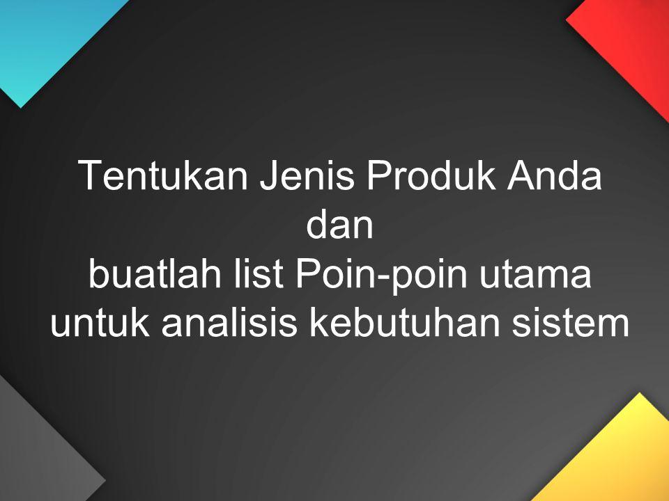 Tentukan Jenis Produk Anda dan buatlah list Poin-poin utama untuk analisis kebutuhan sistem