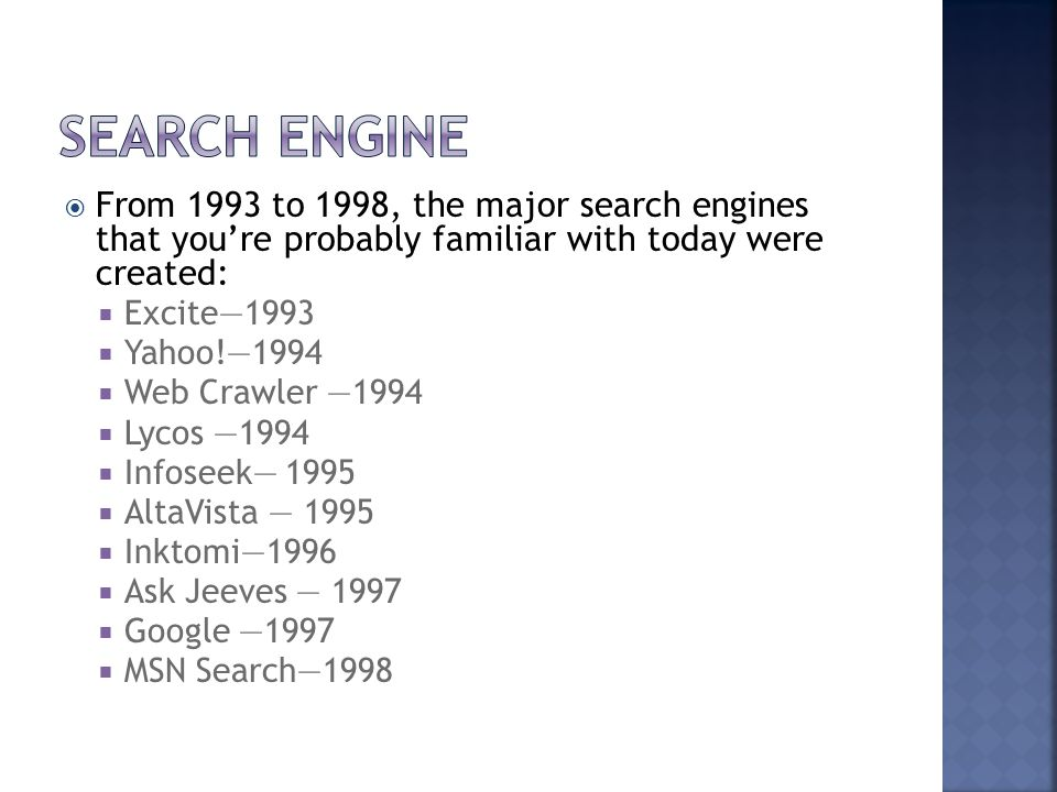 Search engine From 1993 to 1998, the major search engines that you're probably familiar with today were created: