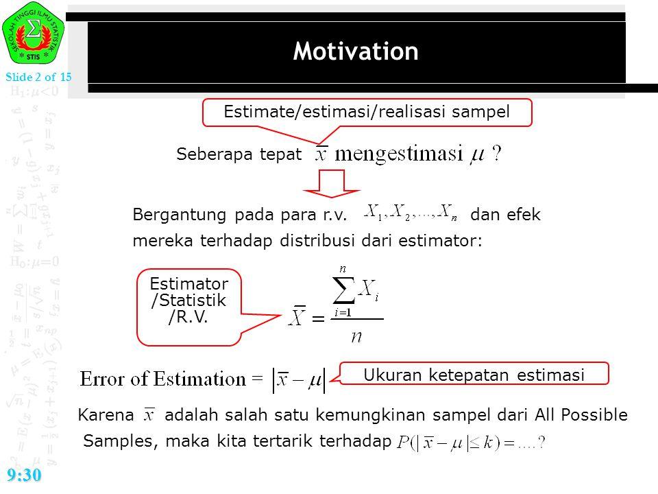 Motivation 9:30 Estimate/estimasi/realisasi sampel Seberapa tepat