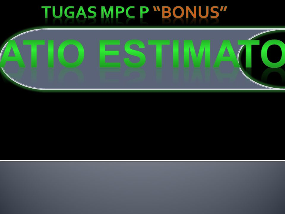 Ratio Estimator TUGAS MPC P BONUS