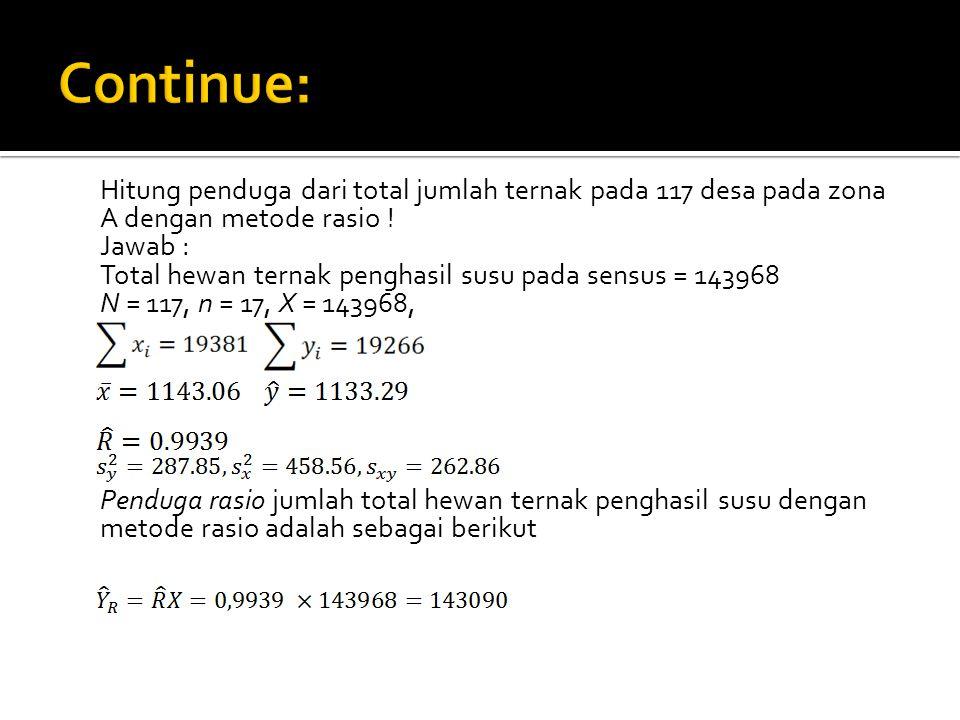 Continue: Hitung penduga dari total jumlah ternak pada 117 desa pada zona A dengan metode rasio ! Jawab :