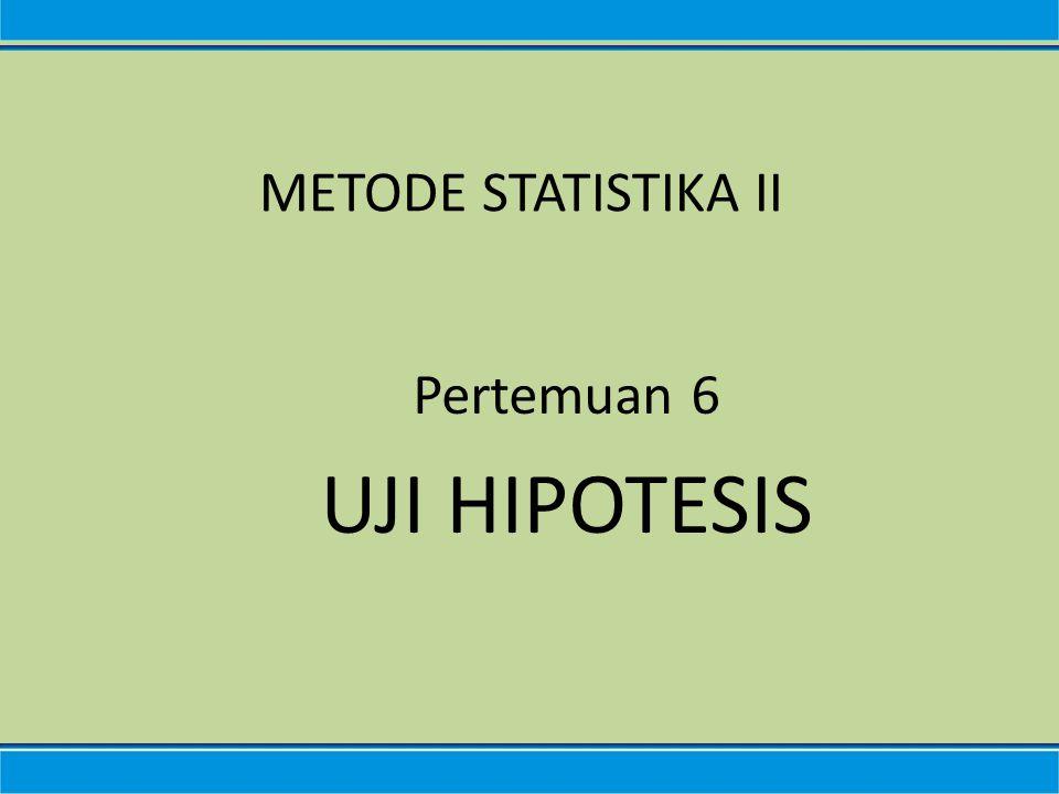 Pertemuan 6 UJI HIPOTESIS