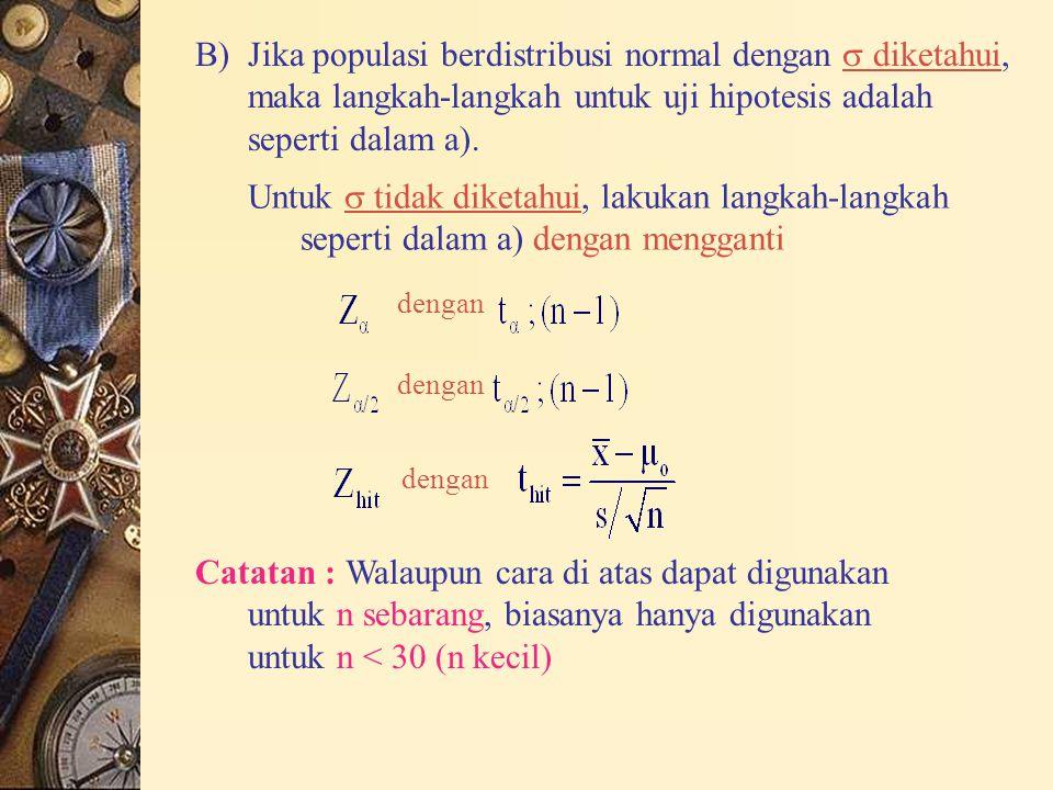 B) Jika populasi berdistribusi normal dengan  diketahui, maka langkah-langkah untuk uji hipotesis adalah seperti dalam a).