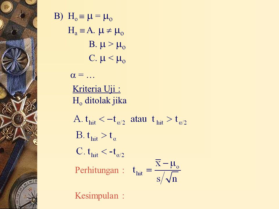 B) Ho   = o Ha  A.   o. B.  > o. C.  < o.  = … Kriteria Uji : Ho ditolak jika. Perhitungan :