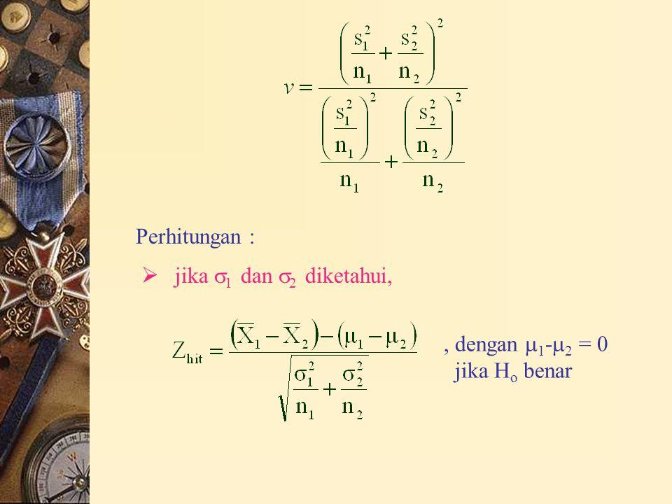 Perhitungan : jika 1 dan 2 diketahui, , dengan 1-2 = 0 jika Ho benar
