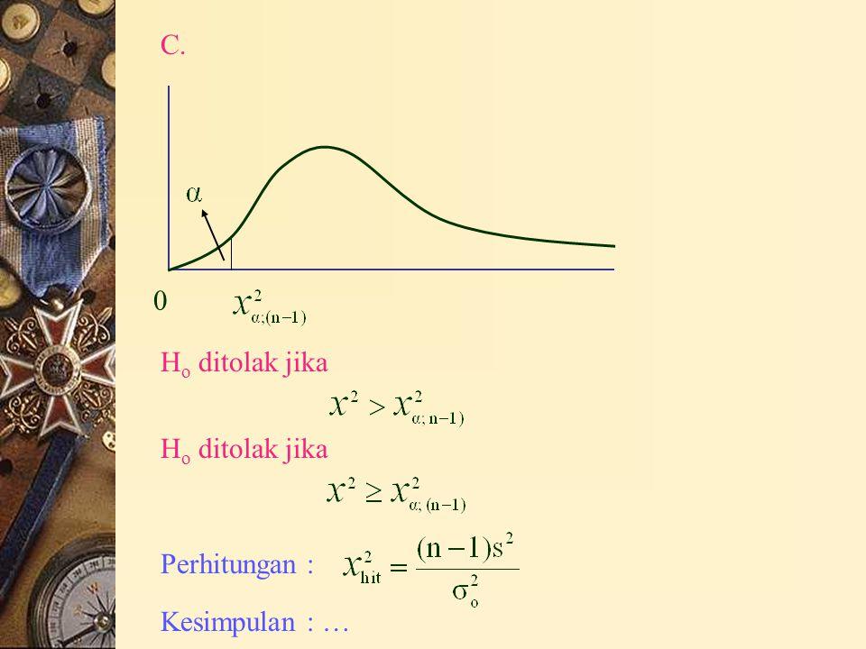 C. Ho ditolak jika Ho ditolak jika Perhitungan : Kesimpulan : …