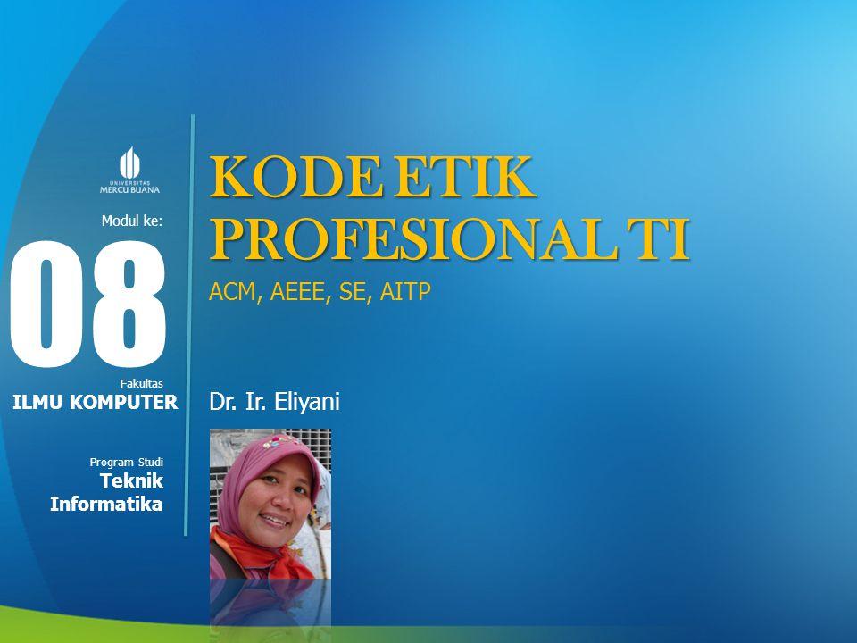 08 KODE ETIK PROFESIONAL TI ACM, AEEE, SE, AITP Dr. Ir. Eliyani