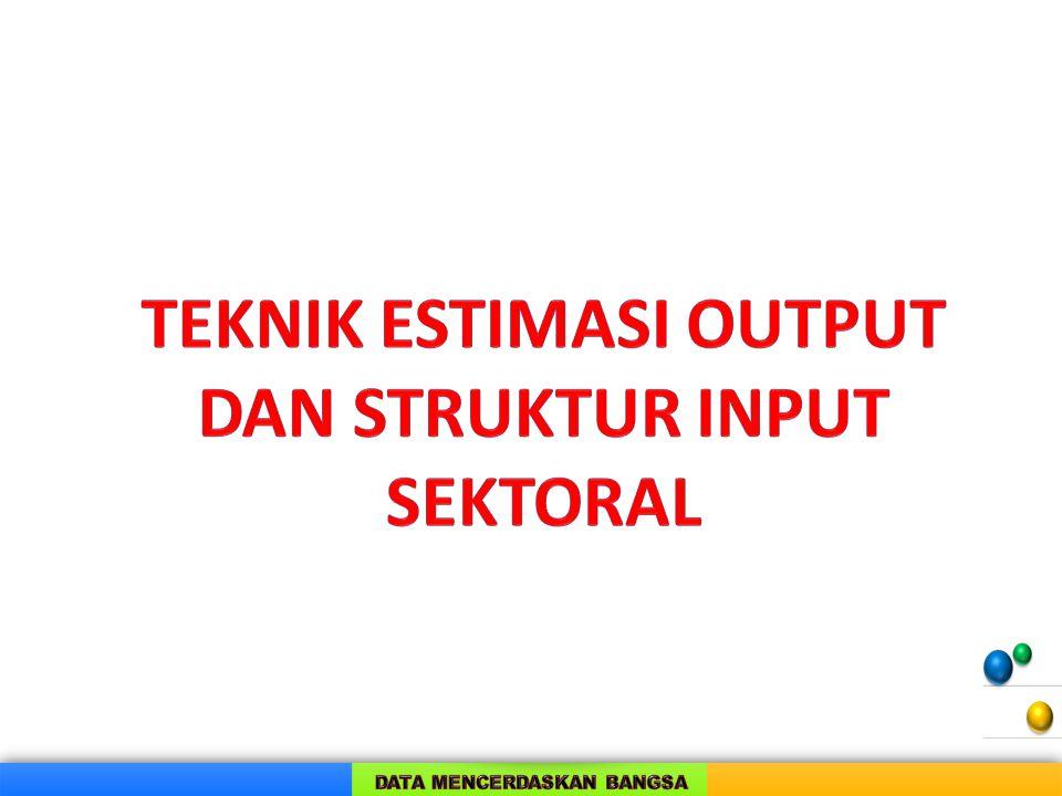 TEKNIK ESTIMASI OUTPUT DAN STRUKTUR INPUT SEKTORAL