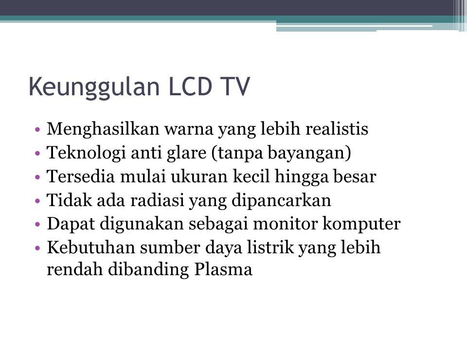 Keunggulan LCD TV Menghasilkan warna yang lebih realistis