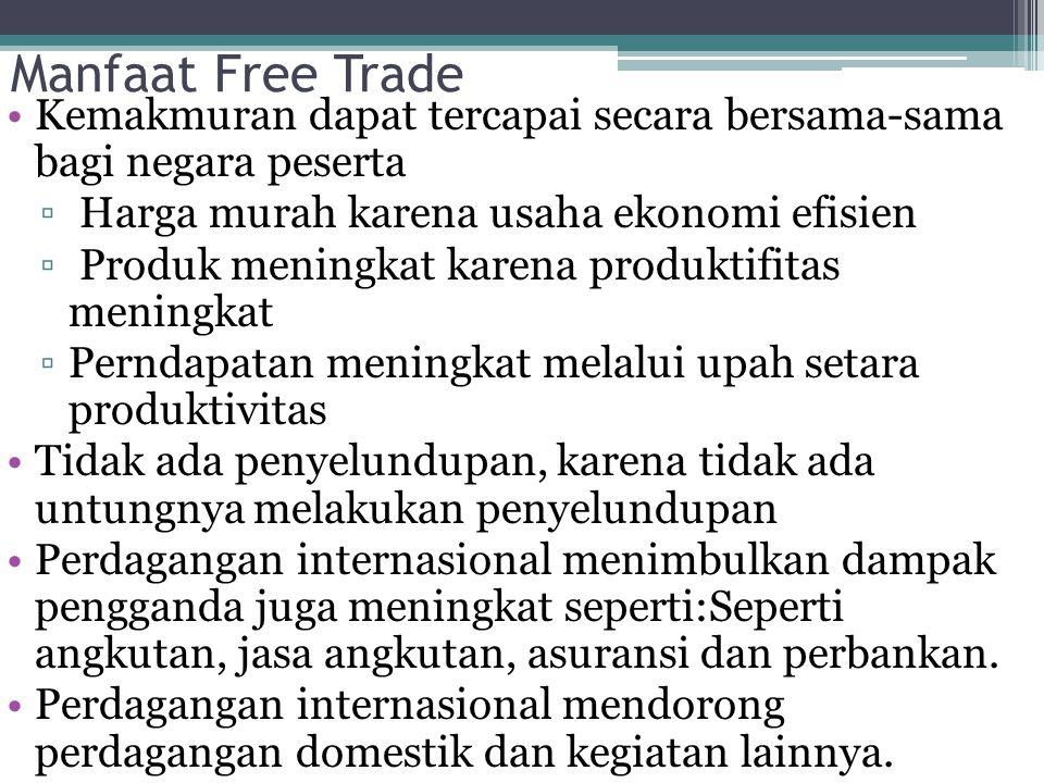 Manfaat Free Trade Kemakmuran dapat tercapai secara bersama-sama bagi negara peserta. Harga murah karena usaha ekonomi efisien.