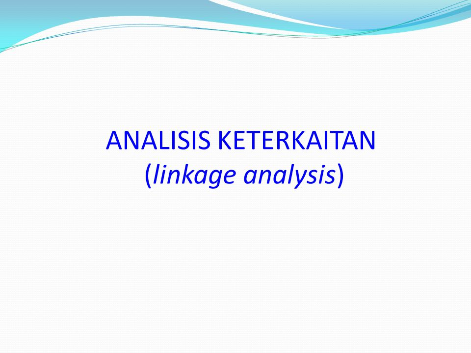 ANALISIS KETERKAITAN (linkage analysis)