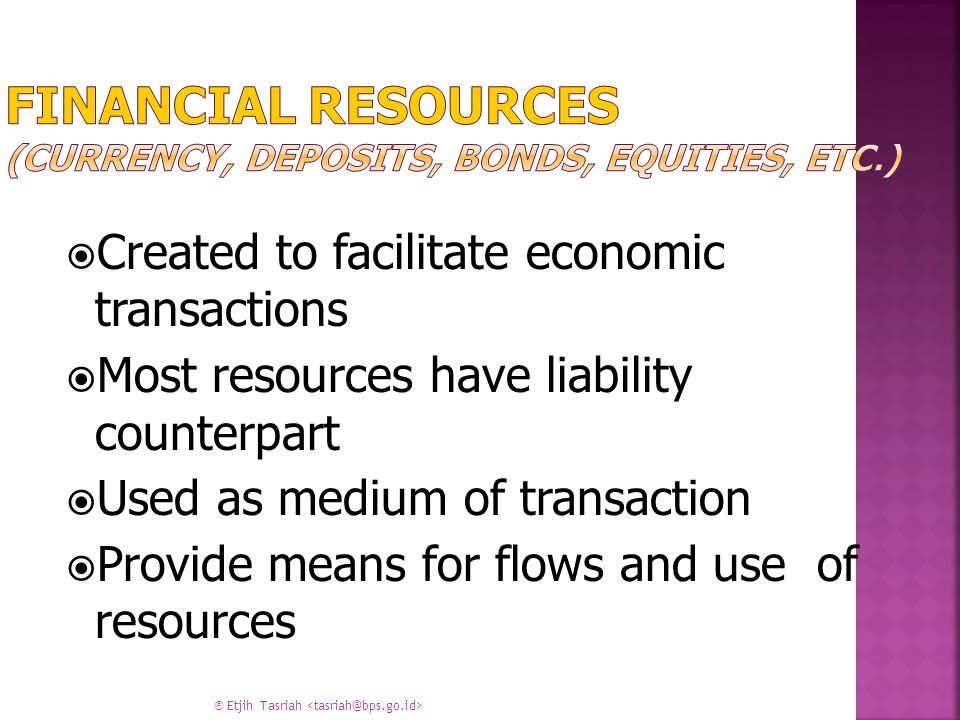 Financial Resources (Currency, Deposits, Bonds, Equities, etc.)