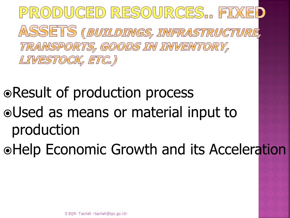 Produced Resources.. Fixed assets (Buildings, Infrastructure, Transports, Goods in Inventory, Livestock, etc.)