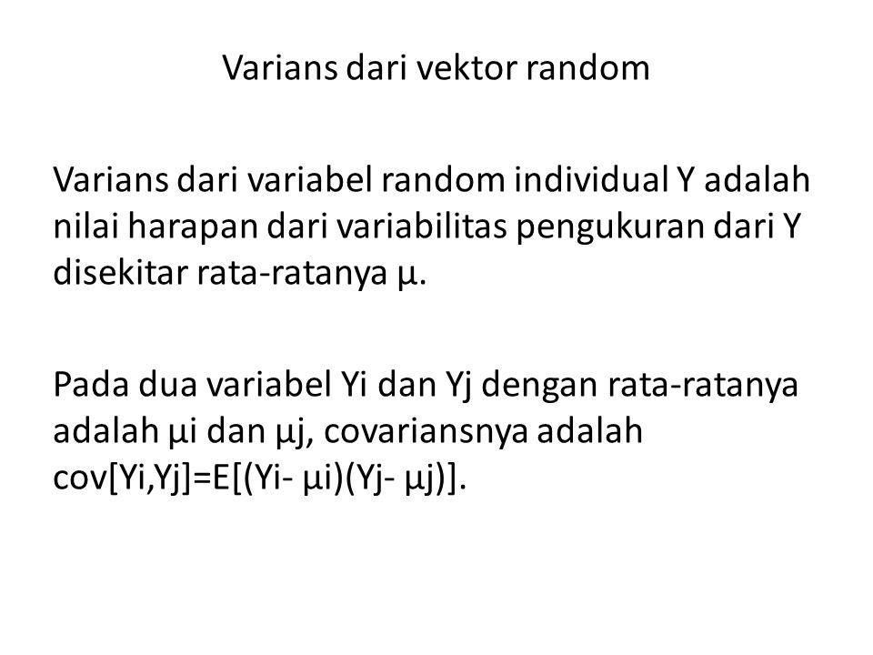 Varians dari vektor random Varians dari variabel random individual Y adalah nilai harapan dari variabilitas pengukuran dari Y disekitar rata-ratanya μ.
