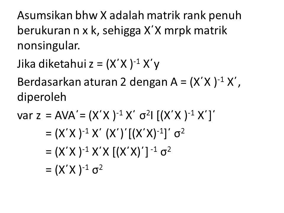 Asumsikan bhw X adalah matrik rank penuh berukuran n x k, sehigga X´X mrpk matrik nonsingular.