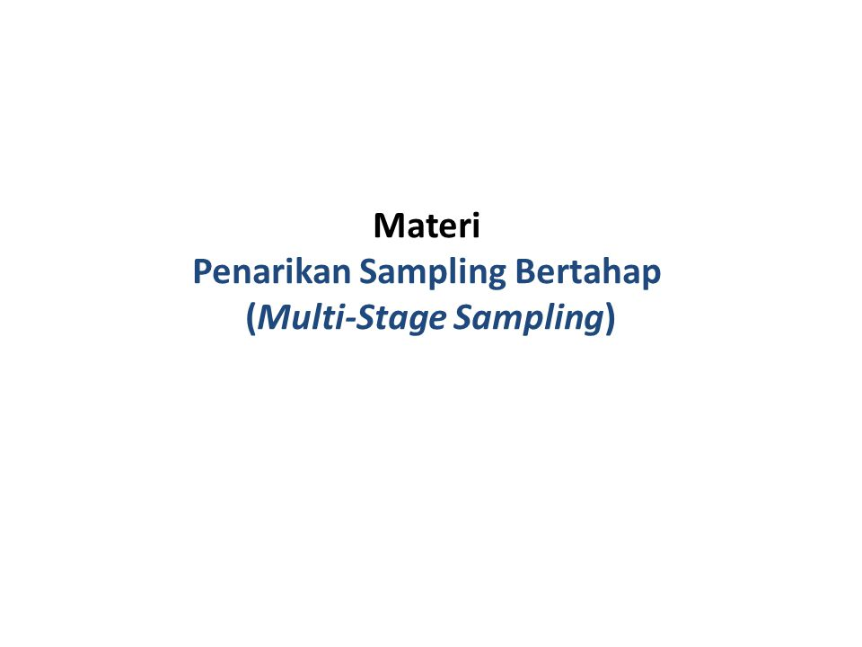 Materi Penarikan Sampling Bertahap (Multi-Stage Sampling)