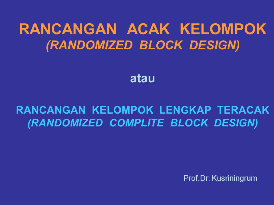 RANCANGAN ACAK KELOMPOK (RANDOMIZED BLOCK DESIGN) atau RANCANGAN KELOMPOK LENGKAP TERACAK (RANDOMIZED COMPLITE BLOCK DESIGN)