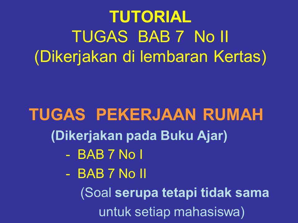 TUTORIAL TUGAS BAB 7 No II (Dikerjakan di lembaran Kertas)
