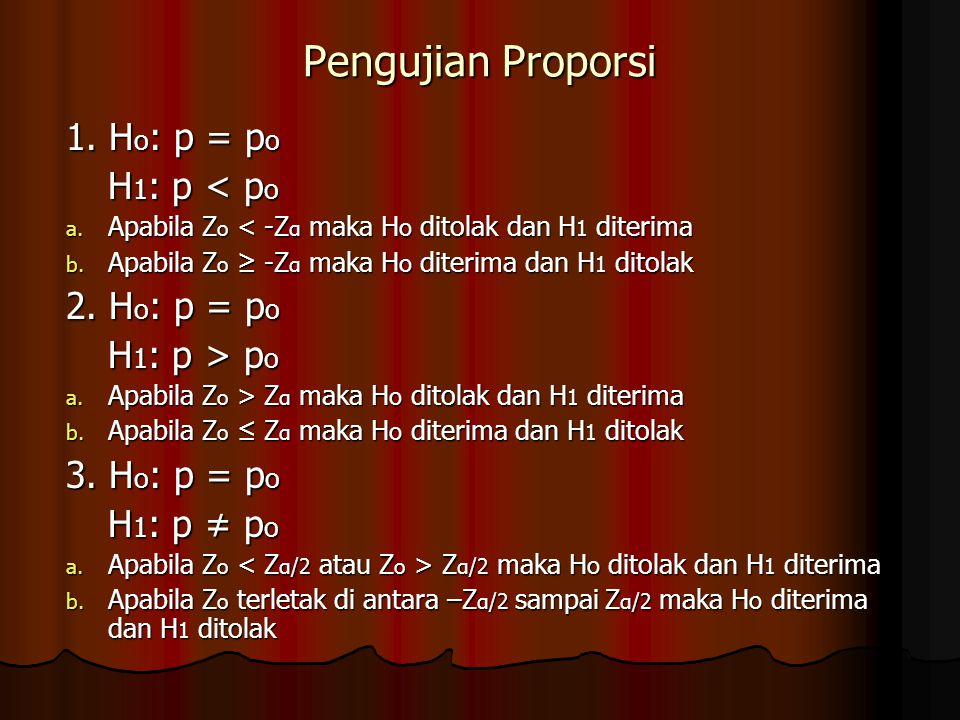 Pengujian Proporsi 1. Ho: p = po H1: p < po 2. Ho: p = po