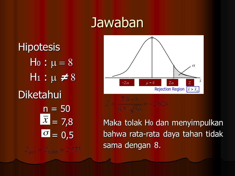 Jawaban Hipotesis H0 : m = 8 H1 : m ≠ 8 Diketahui n = 50 = 7,8 = 0,5