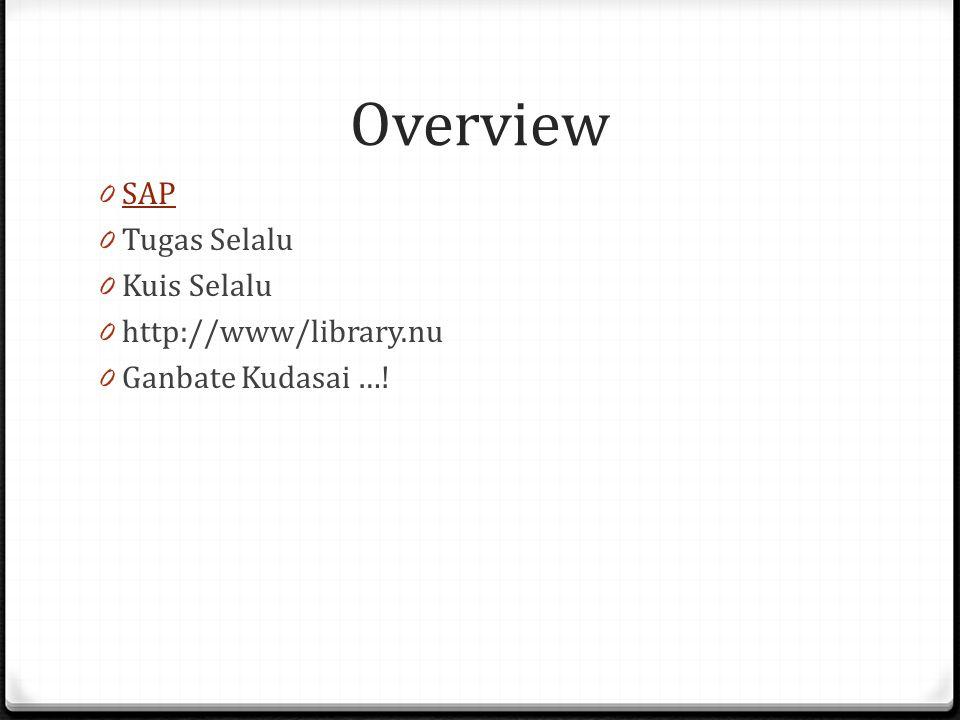 Overview SAP Tugas Selalu Kuis Selalu http://www/library.nu