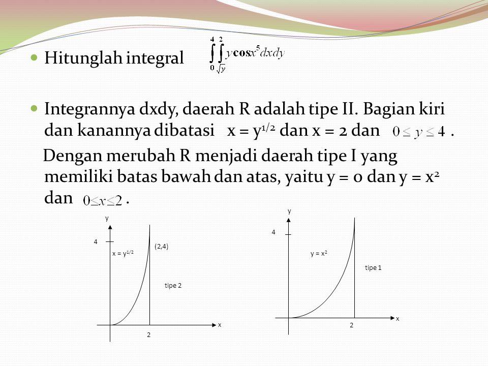 Hitunglah integral Integrannya dxdy, daerah R adalah tipe II. Bagian kiri dan kanannya dibatasi x = y1/2 dan x = 2 dan .