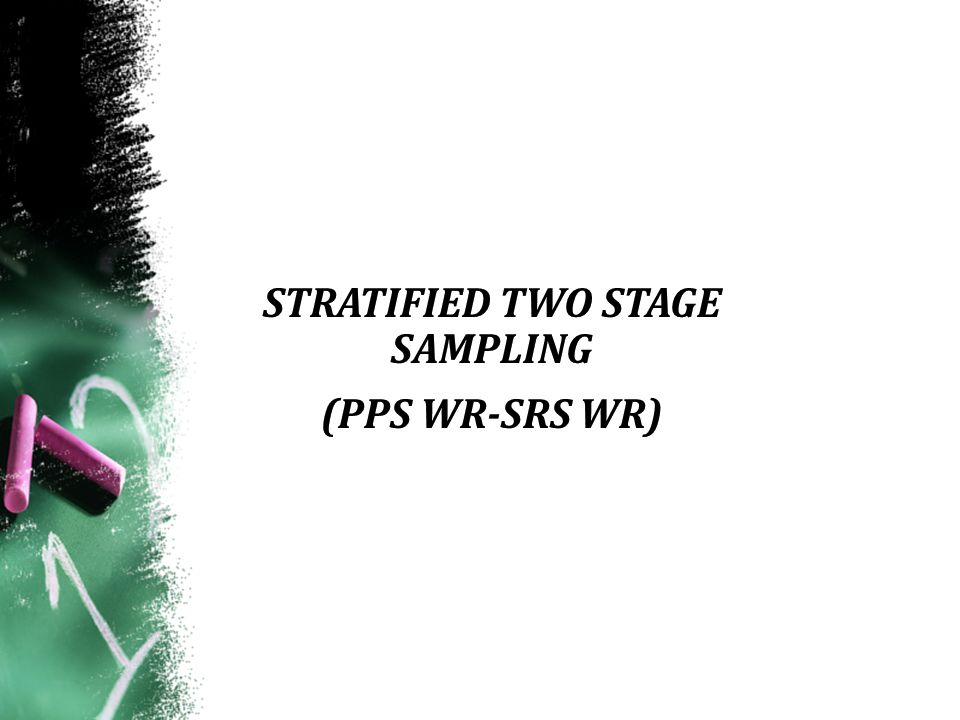 STRATIFIED TWO STAGE SAMPLING (PPS WR-SRS WR)
