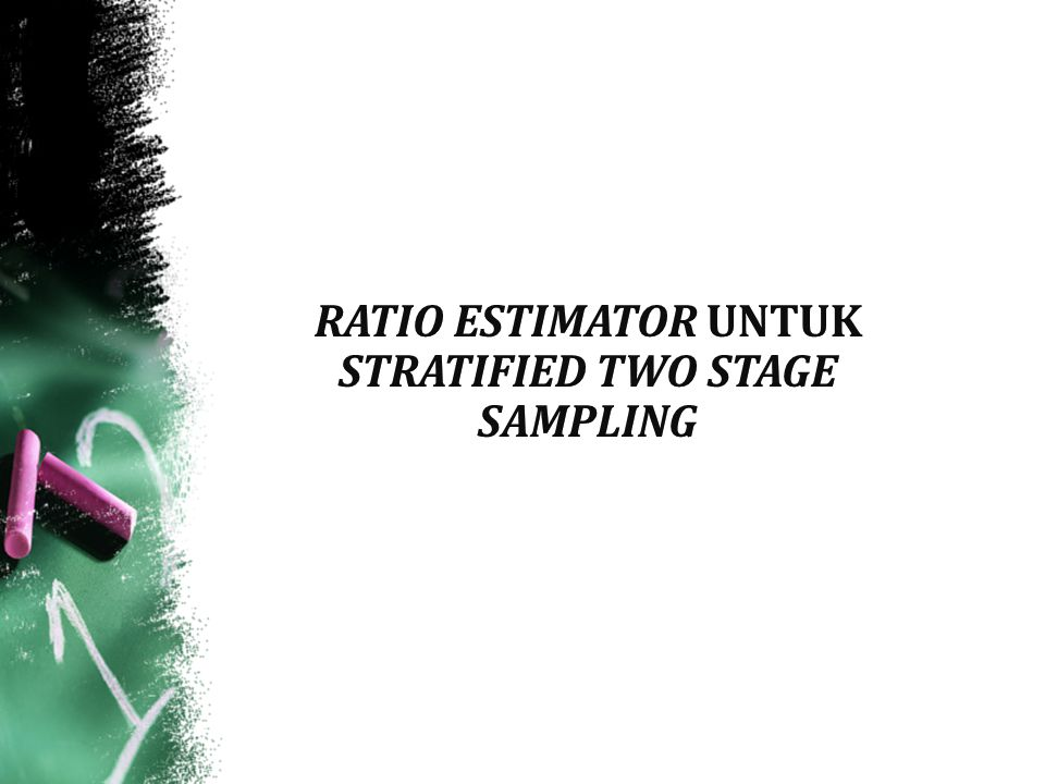 RATIO ESTIMATOR UNTUK STRATIFIED TWO STAGE SAMPLING