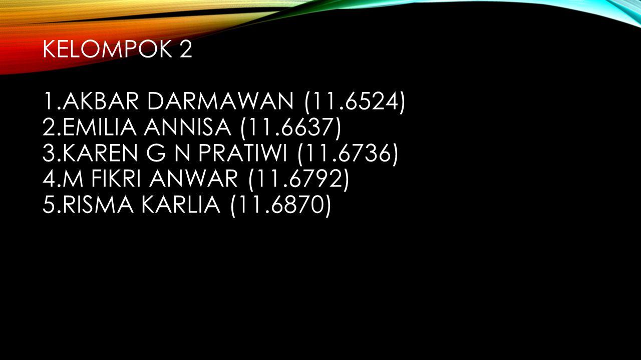 Kelompok 2 1. Akbar darmawan (11. 6524) 2. Emilia Annisa (11. 6637) 3