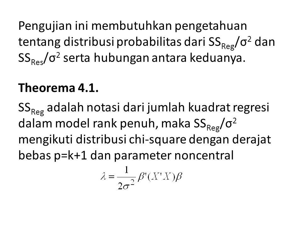 Pengujian ini membutuhkan pengetahuan tentang distribusi probabilitas dari SSReg/σ2 dan SSRes/σ2 serta hubungan antara keduanya.
