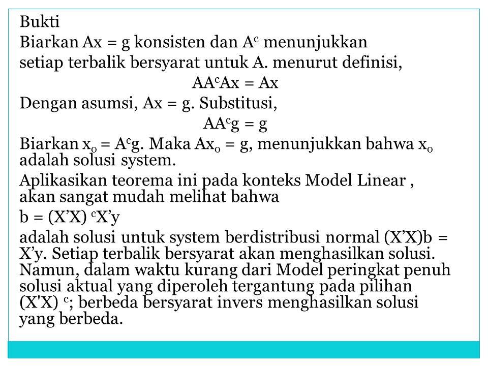 Bukti Biarkan Ax = g konsisten dan Ac menunjukkan. setiap terbalik bersyarat untuk A. menurut definisi,