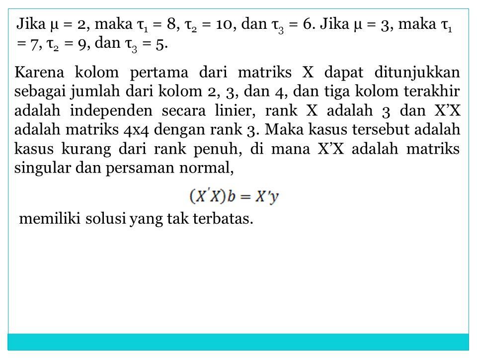 Jika µ = 2, maka τ1 = 8, τ2 = 10, dan τ3 = 6. Jika µ = 3, maka τ1 = 7, τ2 = 9, dan τ3 = 5.