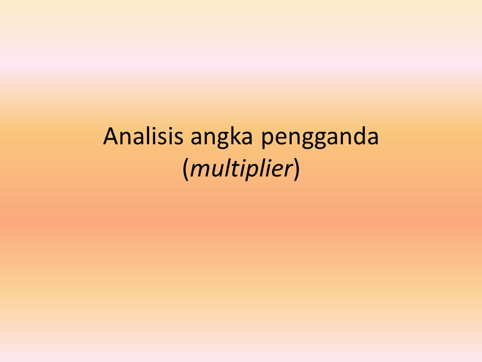 Analisis angka pengganda (multiplier)