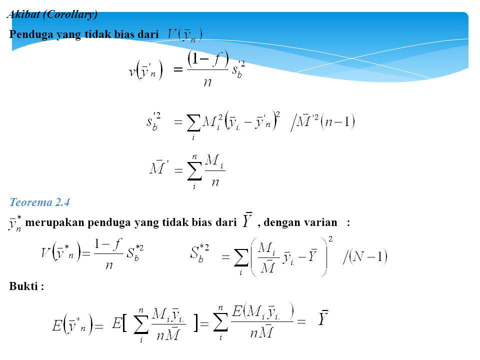 Akibat (Corollary) Penduga yang tidak bias dari. Teorema 2.4. merupakan penduga yang tidak bias dari , dengan varian :