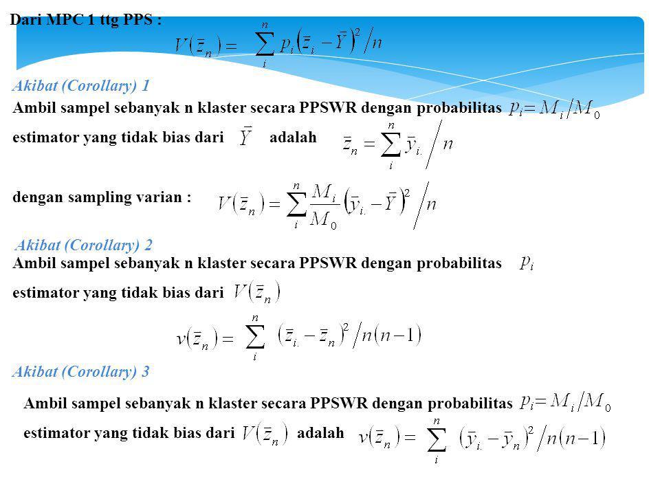Dari MPC 1 ttg PPS : Akibat (Corollary) 1. Ambil sampel sebanyak n klaster secara PPSWR dengan probabilitas.