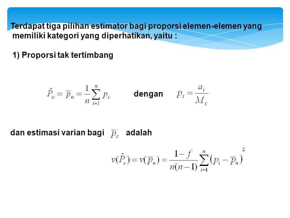 Terdapat tiga pilihan estimator bagi proporsi elemen-elemen yang