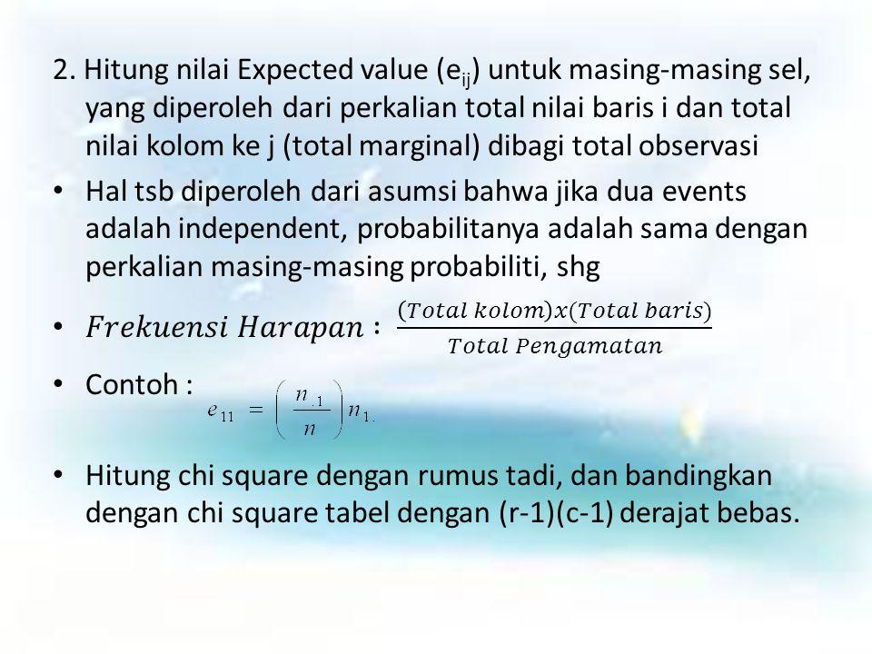 2. Hitung nilai Expected value (eij) untuk masing-masing sel, yang diperoleh dari perkalian total nilai baris i dan total nilai kolom ke j (total marginal) dibagi total observasi