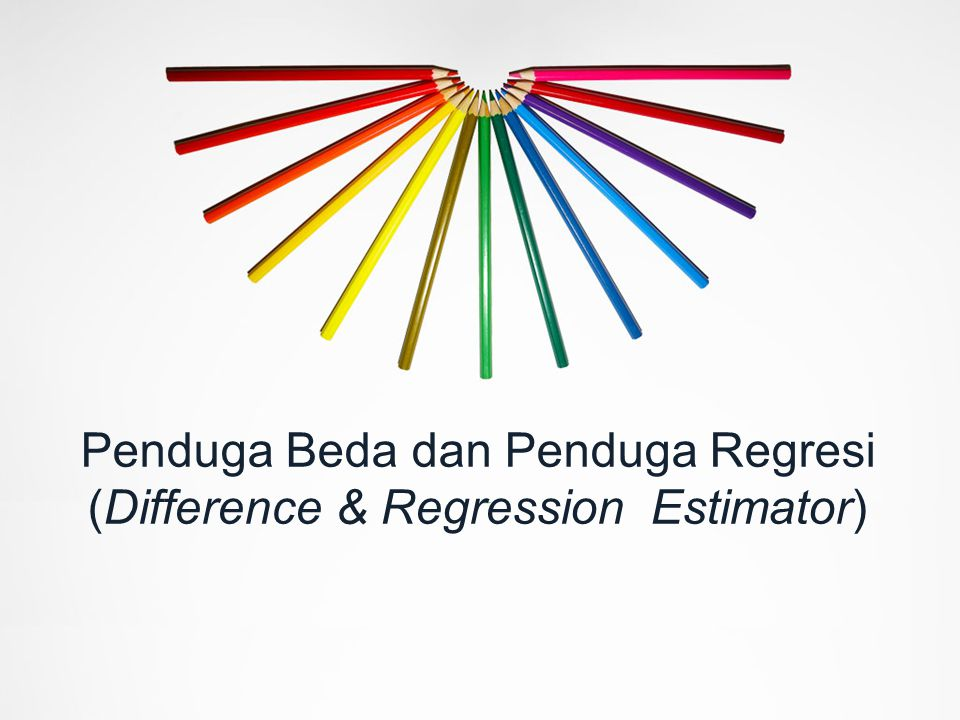 Penduga Beda dan Penduga Regresi (Difference & Regression Estimator)