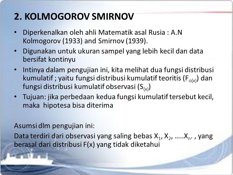 2. KOLMOGOROV SMIRNOV Diperkenalkan oleh ahli Matematik asal Rusia : A.N Kolmogorov (1933) and Smirnov (1939).