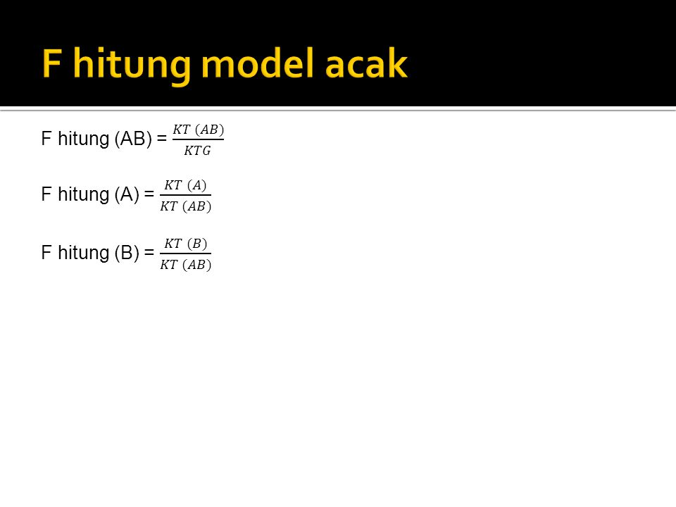 F hitung model acak F hitung (AB) = 𝐾𝑇 (𝐴𝐵) 𝐾𝑇𝐺