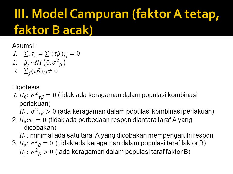 III. Model Campuran (faktor A tetap, faktor B acak)