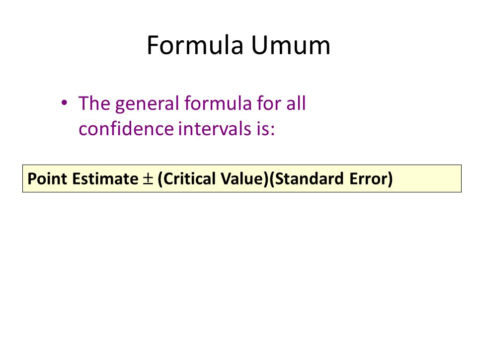 Formula Umum The general formula for all confidence intervals is: