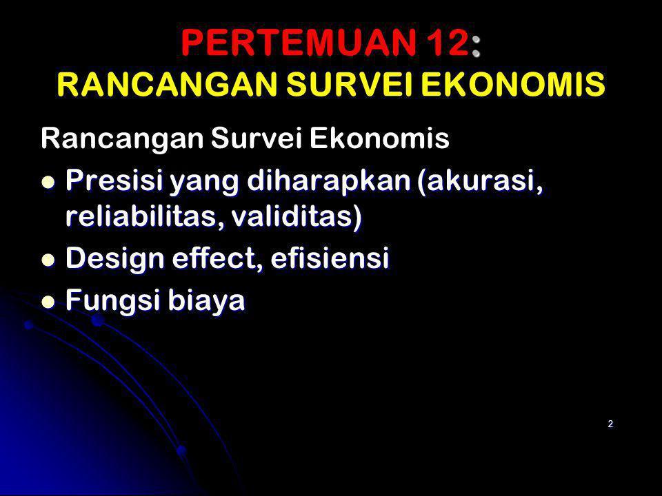 PERTEMUAN 12: RANCANGAN SURVEI EKONOMIS