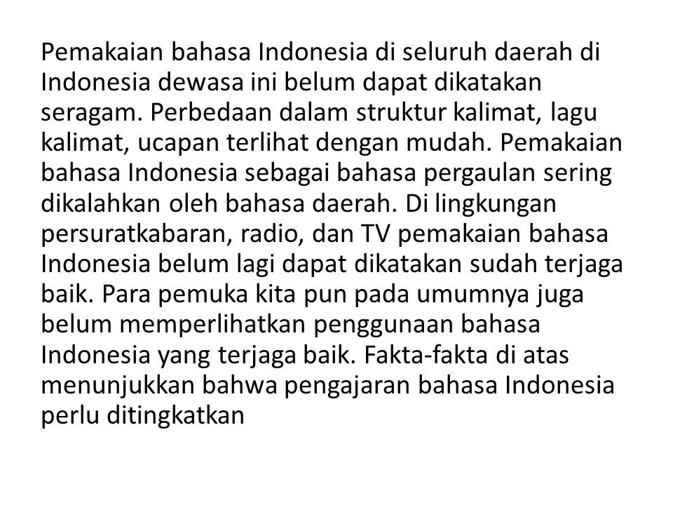 Pemakaian bahasa Indonesia di seluruh daerah di Indonesia dewasa ini belum dapat dikatakan seragam.