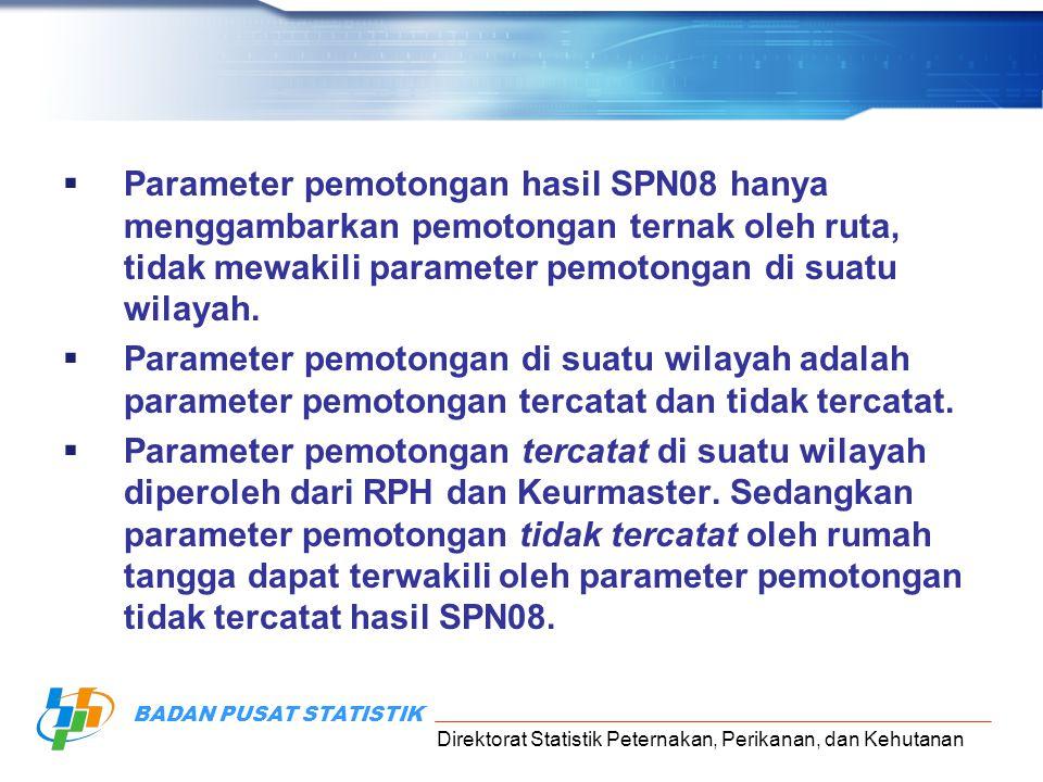 Parameter pemotongan hasil SPN08 hanya menggambarkan pemotongan ternak oleh ruta, tidak mewakili parameter pemotongan di suatu wilayah.